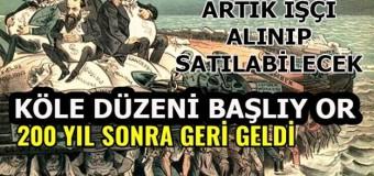 Köle işçilik başlıyor; Yeni Türkiye'ye hayırlı olsun!